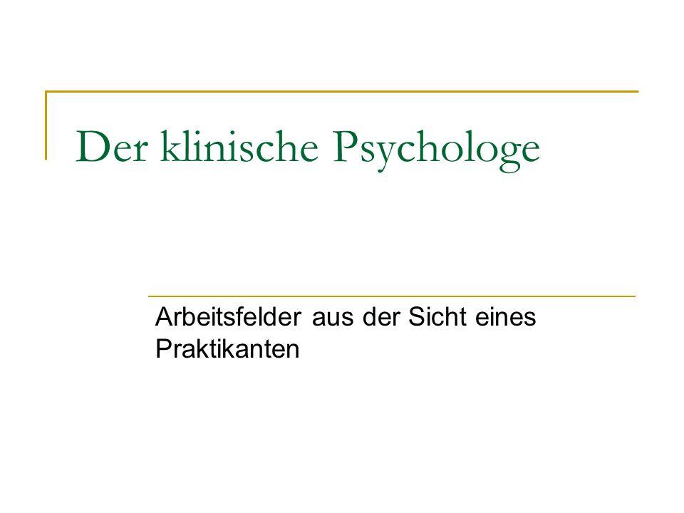 Der klinische Psychologe Arbeitsfelder aus der Sicht eines Praktikanten