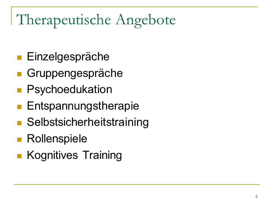 6 Therapeutische Angebote Einzelgespräche Gruppengespräche Psychoedukation Entspannungstherapie Selbstsicherheitstraining Rollenspiele Kognitives Training