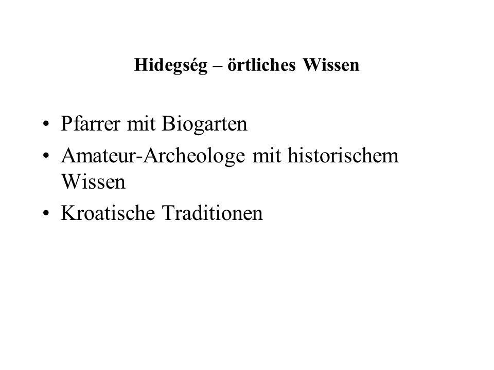 Hidegség – örtliches Wissen Pfarrer mit Biogarten Amateur-Archeologe mit historischem Wissen Kroatische Traditionen
