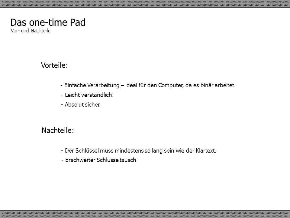 Das one-time Pad Vor- und Nachteile Vorteile: - Einfache Verarbeitung – ideal für den Computer, da es binär arbeitet. - Leicht verständlich. - Absolut