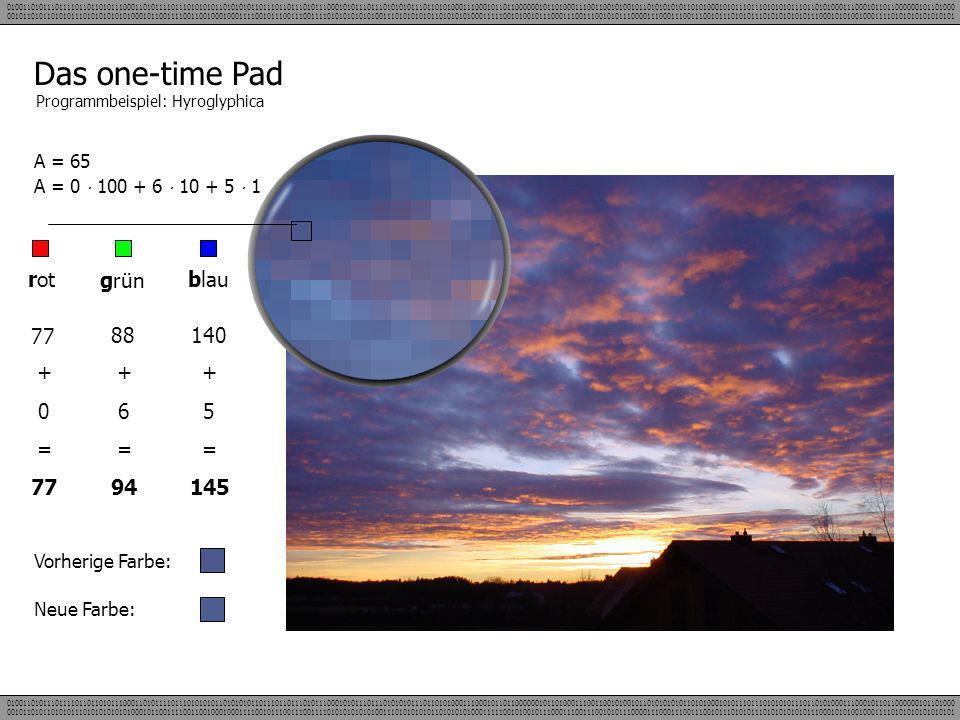 Das one-time Pad Programmbeispiel: Hyroglyphica rot grün blau 77 88140 A = 65 A = 0 100 + 6 10 + 5 1 + 0 = 77 + 6 = 94 + 5 = 145 Vorherige Farbe: Neue