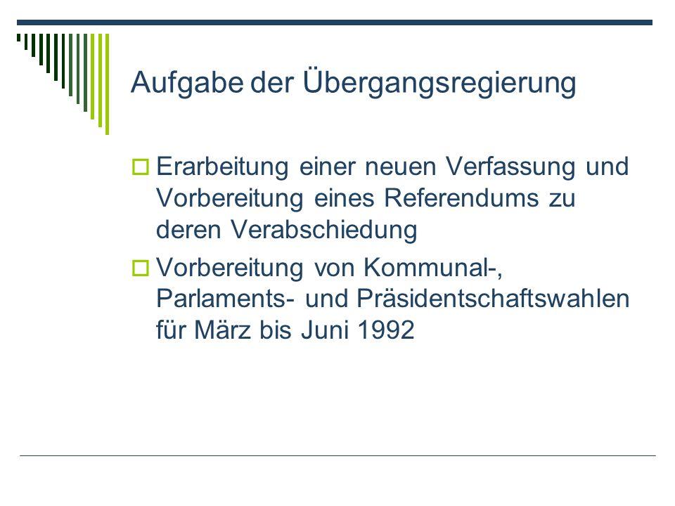 Aufgabe der Übergangsregierung Erarbeitung einer neuen Verfassung und Vorbereitung eines Referendums zu deren Verabschiedung Vorbereitung von Kommunal-, Parlaments- und Präsidentschaftswahlen für März bis Juni 1992
