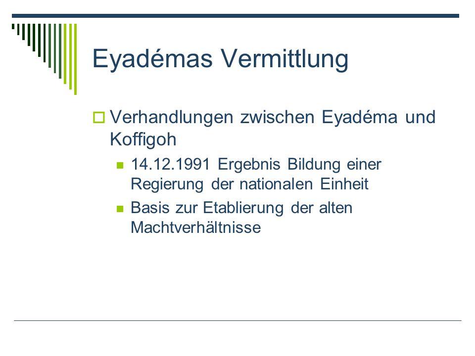 Eyadémas Vermittlung Verhandlungen zwischen Eyadéma und Koffigoh 14.12.1991 Ergebnis Bildung einer Regierung der nationalen Einheit Basis zur Etablierung der alten Machtverhältnisse