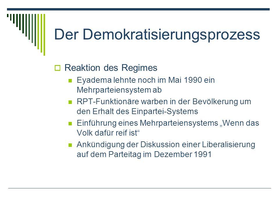 Der Demokratisierungsprozess Reaktion des Regimes Eyadema lehnte noch im Mai 1990 ein Mehrparteiensystem ab RPT-Funktionäre warben in der Bevölkerung um den Erhalt des Einpartei-Systems Einführung eines Mehrparteiensystems Wenn das Volk dafür reif ist Ankündigung der Diskussion einer Liberalisierung auf dem Parteitag im Dezember 1991