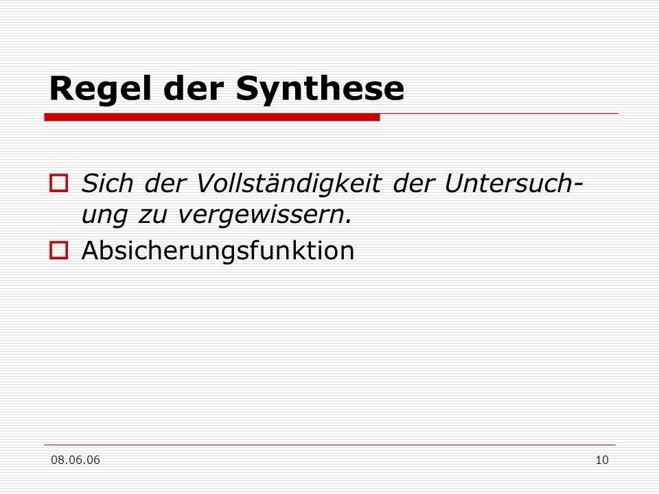 08.06.0610 Regel der Synthese Sich der Vollständigkeit der Untersuch- ung zu vergewissern. Absicherungsfunktion