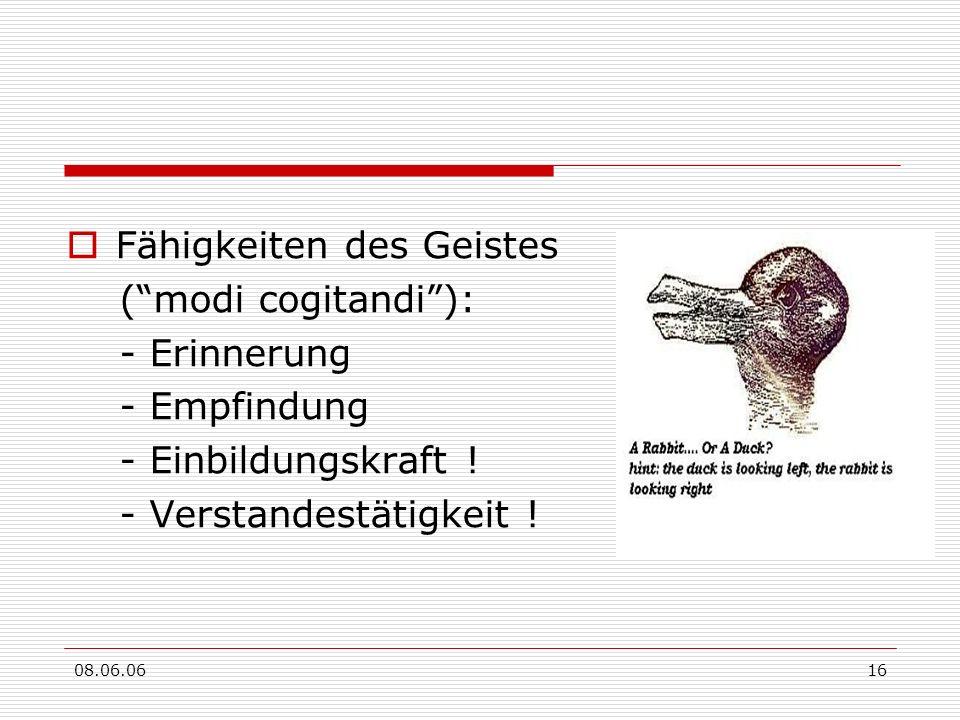 08.06.0616 Fähigkeiten des Geistes (modi cogitandi): - Erinnerung - Empfindung - Einbildungskraft ! - Verstandestätigkeit !