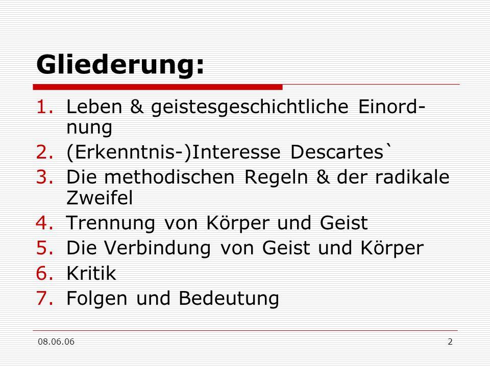08.06.062 Gliederung: 1.Leben & geistesgeschichtliche Einord- nung 2.(Erkenntnis-)Interesse Descartes` 3.Die methodischen Regeln & der radikale Zweife