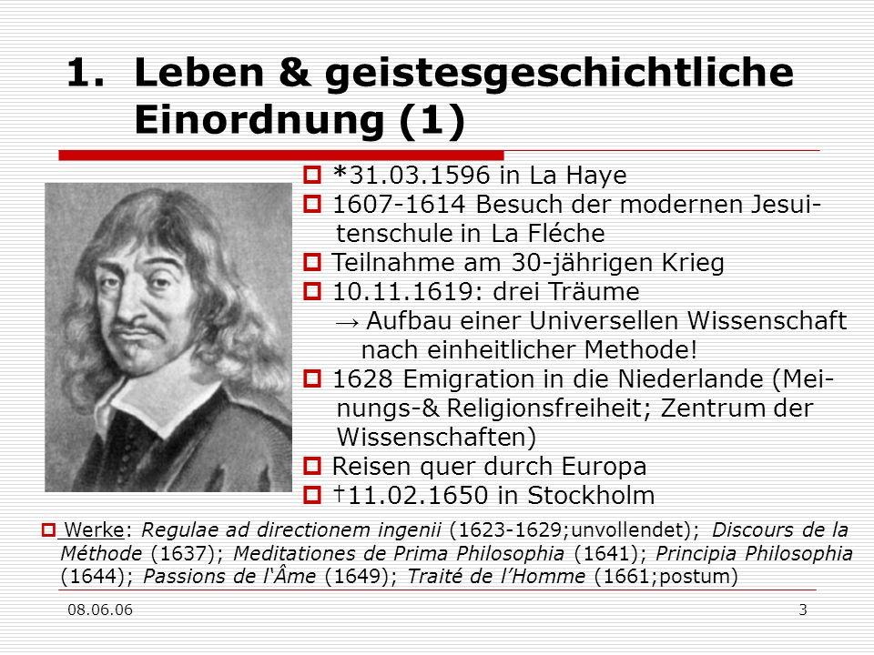 08.06.063 1.Leben & geistesgeschichtliche Einordnung (1) *31.03.1596 in La Haye 1607-1614 Besuch der modernen Jesui- tenschule in La Fléche Teilnahme