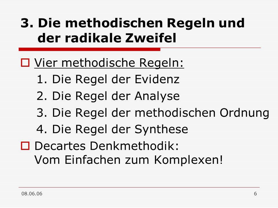 08.06.066 3. Die methodischen Regeln und der radikale Zweifel Vier methodische Regeln: 1. Die Regel der Evidenz 2. Die Regel der Analyse 3. Die Regel