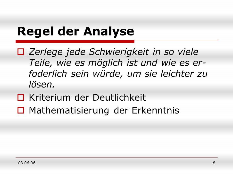 08.06.068 Regel der Analyse Zerlege jede Schwierigkeit in so viele Teile, wie es möglich ist und wie es er- foderlich sein würde, um sie leichter zu l