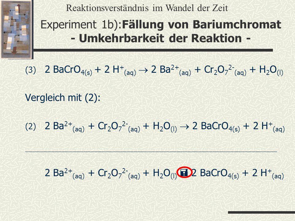 (3) 2 BaCrO 4(s) + 2 H + (aq) 2 Ba 2+ (aq) + Cr 2 O 7 2- (aq) + H 2 O (l) Vergleich mit (2): (2) 2 Ba 2+ (aq) + Cr 2 O 7 2- (aq) + H 2 O (l) 2 BaCrO 4