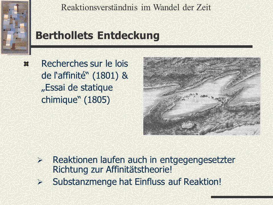Recherches sur le lois de laffinité (1801) & Essai de statique chimique (1805) Reaktionen laufen auch in entgegengesetzter Richtung zur Affinitätstheo