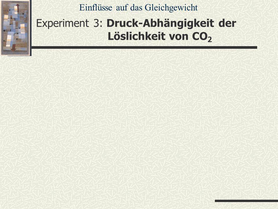 Experiment 3: Druck-Abhängigkeit der Löslichkeit von CO 2 Einflüsse auf das Gleichgewicht