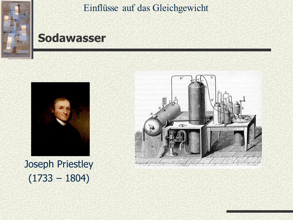 Sodawasser Joseph Priestley (1733 – 1804) Einflüsse auf das Gleichgewicht