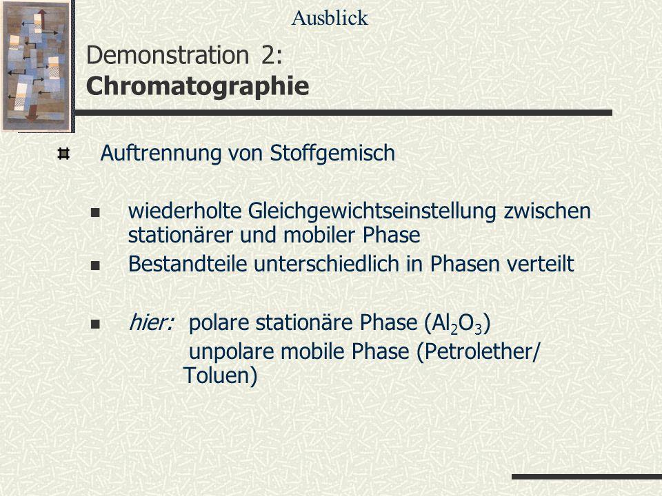 Demonstration 2: Chromatographie Auftrennung von Stoffgemisch wiederholte Gleichgewichtseinstellung zwischen stationärer und mobiler Phase Bestandteil