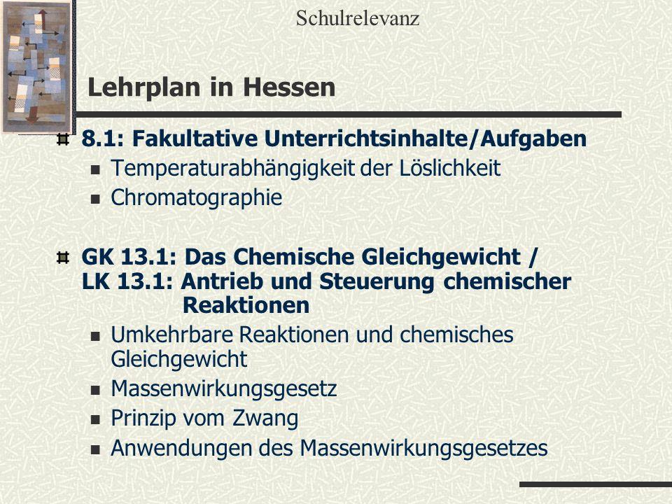 Lehrplan in Hessen Schulrelevanz 8.1: Fakultative Unterrichtsinhalte/Aufgaben Temperaturabhängigkeit der Löslichkeit Chromatographie GK 13.1: Das Chem