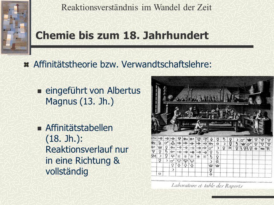 Chemie bis zum 18. Jahrhundert Affinitätstheorie bzw. Verwandtschaftslehre: eingeführt von Albertus Magnus (13. Jh.) Affinitätstabellen (18. Jh.): Rea