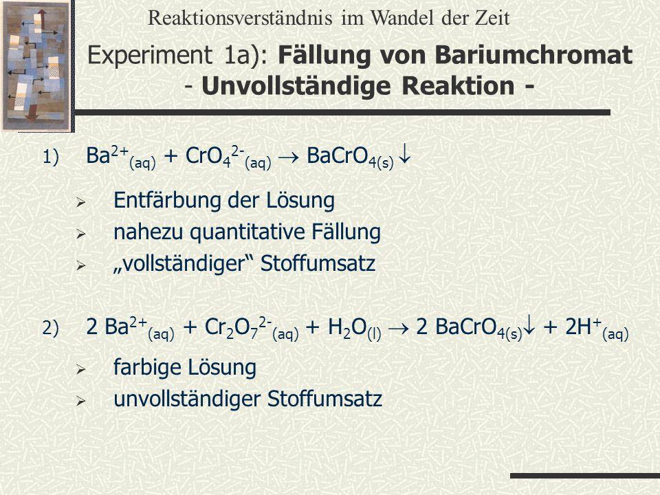 Experiment 1a): Fällung von Bariumchromat - Unvollständige Reaktion - 1) Ba 2+ (aq) + CrO 4 2- (aq) BaCrO 4(s) Entfärbung der Lösung nahezu quantitati