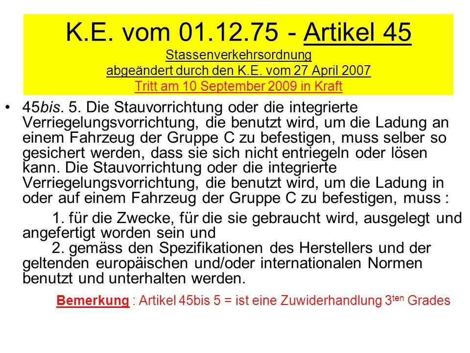 K.E. vom 01.12.75 - Artikel 45 Stassenverkehrsordnung abgeändert durch den K.E. vom 27 April 2007 Tritt am 10 September 2009 in Kraft 45bis. 5. Die St