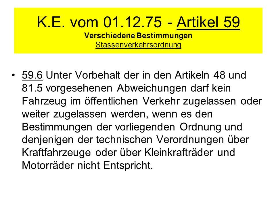 K.E. vom 01.12.75 - Artikel 59 Verschiedene Bestimmungen Stassenverkehrsordnung 59.6 Unter Vorbehalt der in den Artikeln 48 und 81.5 vorgesehenen Abwe