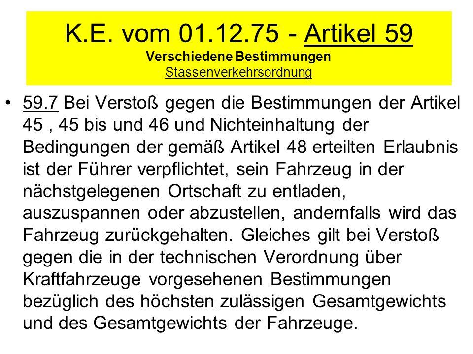 K.E. vom 01.12.75 - Artikel 59 Verschiedene Bestimmungen Stassenverkehrsordnung 59.7 Bei Verstoß gegen die Bestimmungen der Artikel 45, 45 bis und 46