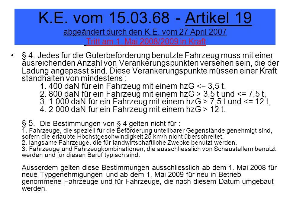 K.E. vom 15.03.68 - Artikel 19 abgeändert durch den K.E. vom 27 April 2007 Tritt am 1. Mai 2008/2009 in Kraft § 4. Jedes für die Güterbeförderung benu