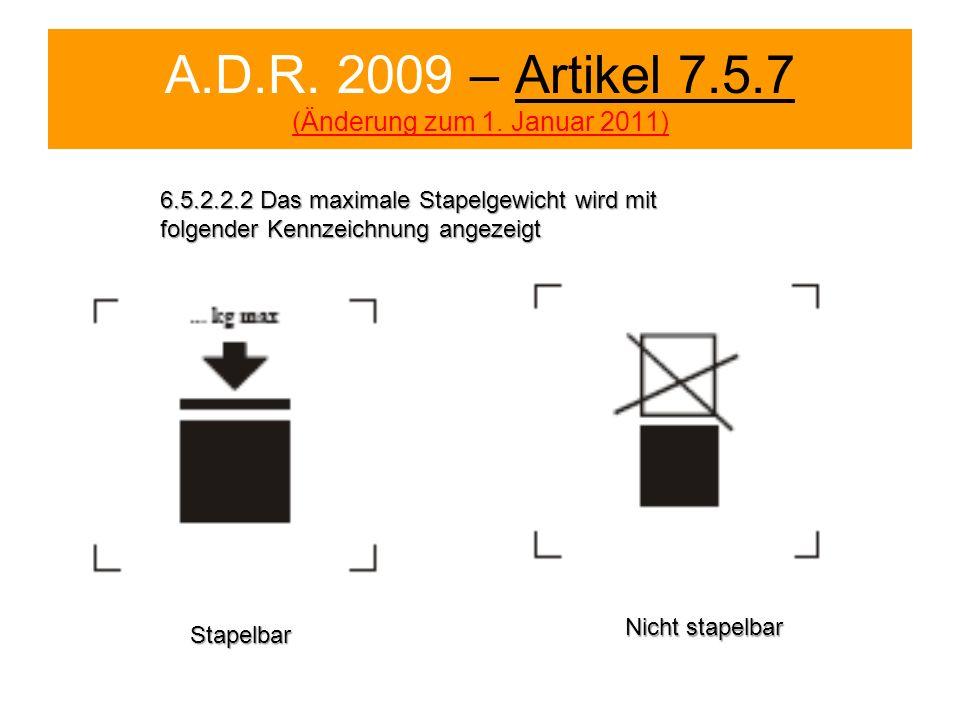 A.D.R. 2009 – Artikel 7.5.7 (Änderung zum 1. Januar 2011) 6.5.2.2.2 Das maximale Stapelgewicht wird mit folgender Kennzeichnung angezeigt Stapelbar Ni