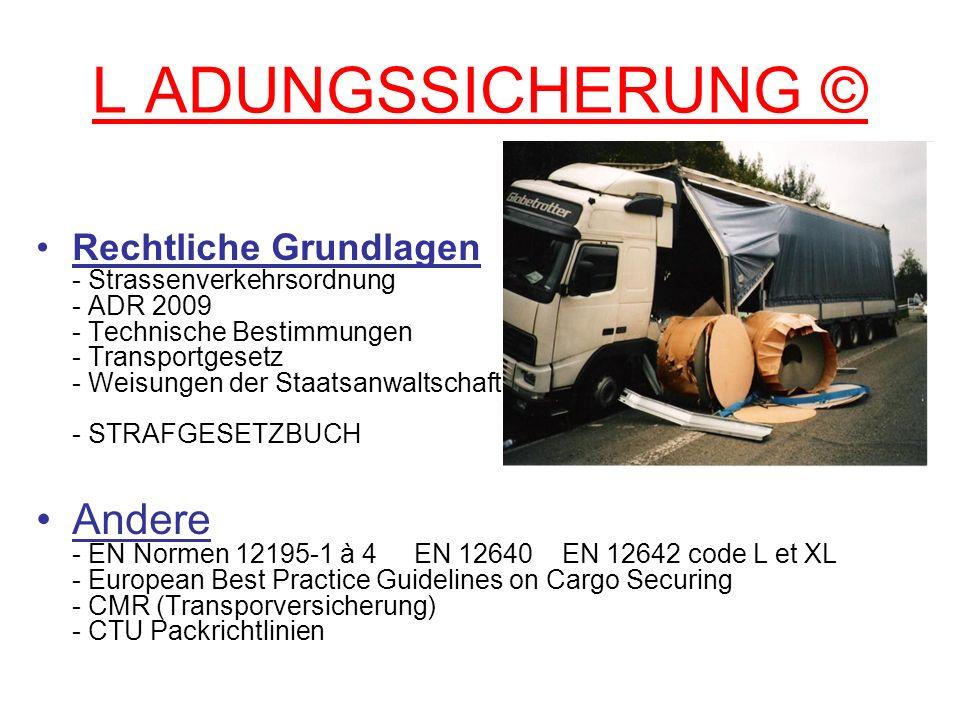 L ADUNGSSICHERUNG © Rechtliche Grundlagen - Strassenverkehrsordnung - ADR 2009 - Technische Bestimmungen - Transportgesetz - Weisungen der Staatsanwal