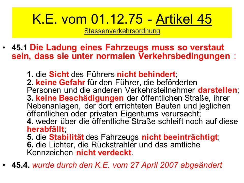 K.E. vom 01.12.75 - Artikel 45 Stassenverkehrsordnung 45.1 Die Ladung eines Fahrzeugs muss so verstaut sein, dass sie unter normalen Verkehrsbedingung