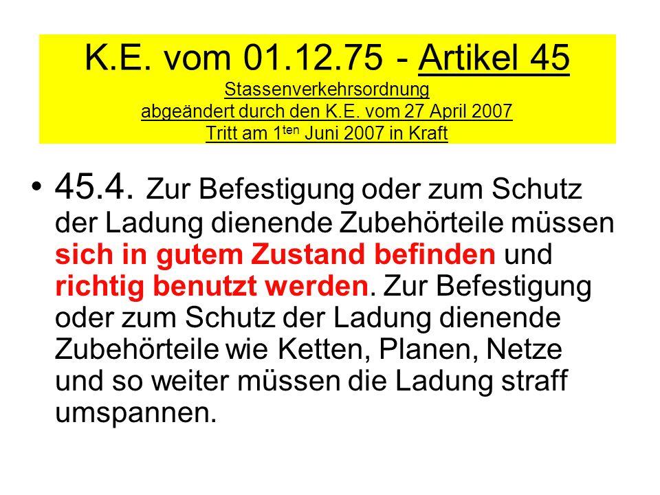 K.E. vom 01.12.75 - Artikel 45 Stassenverkehrsordnung abgeändert durch den K.E. vom 27 April 2007 Tritt am 1 ten Juni 2007 in Kraft 45.4. Zur Befestig