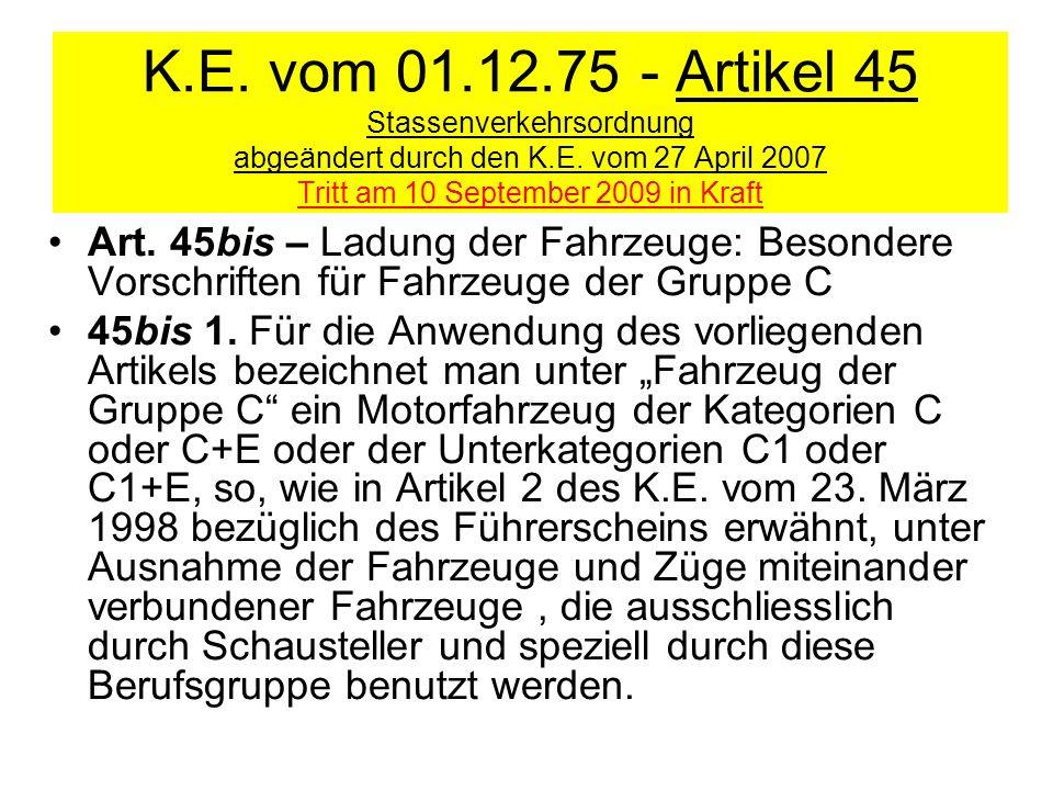 K.E. vom 01.12.75 - Artikel 45 Stassenverkehrsordnung abgeändert durch den K.E. vom 27 April 2007 Tritt am 10 September 2009 in Kraft Art. 45bis – Lad