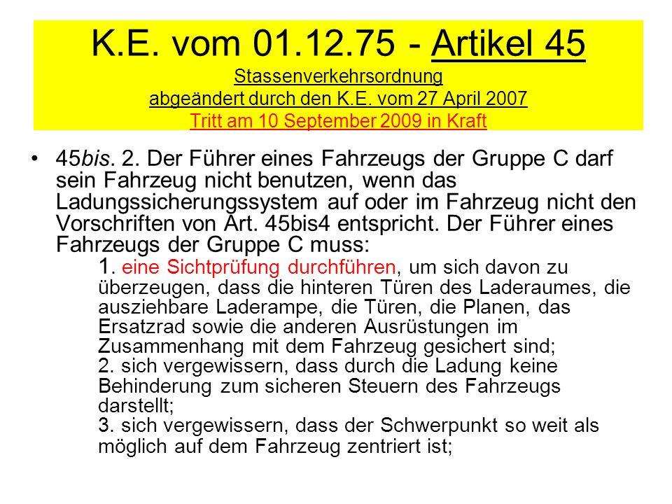 K.E. vom 01.12.75 - Artikel 45 Stassenverkehrsordnung abgeändert durch den K.E. vom 27 April 2007 Tritt am 10 September 2009 in Kraft 45bis. 2. Der Fü