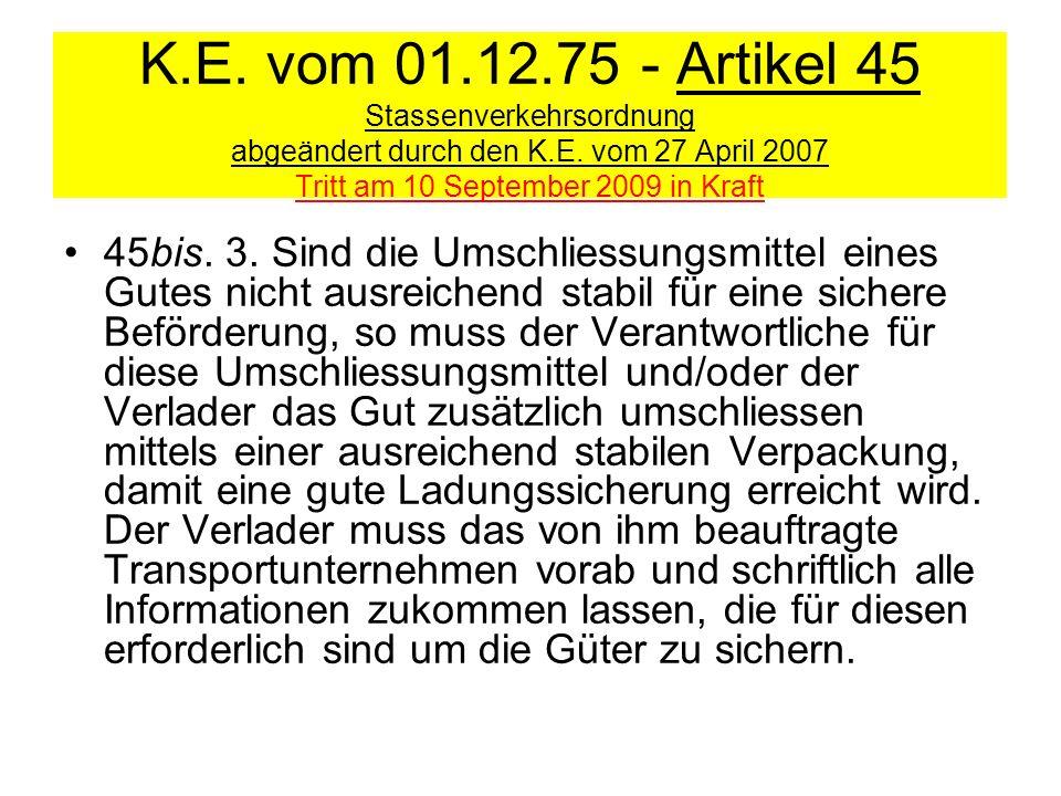 K.E. vom 01.12.75 - Artikel 45 Stassenverkehrsordnung abgeändert durch den K.E. vom 27 April 2007 Tritt am 10 September 2009 in Kraft 45bis. 3. Sind d