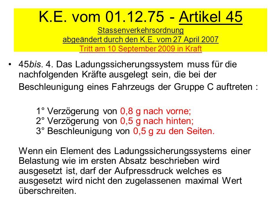 K.E. vom 01.12.75 - Artikel 45 Stassenverkehrsordnung abgeändert durch den K.E. vom 27 April 2007 Tritt am 10 September 2009 in Kraft 45bis. 4. Das La