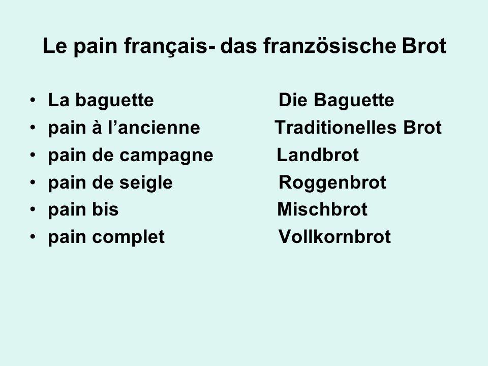 Le pain français- das französische Brot La baguette Die Baguette pain à lancienne Traditionelles Brot pain de campagne Landbrot pain de seigle Roggenb