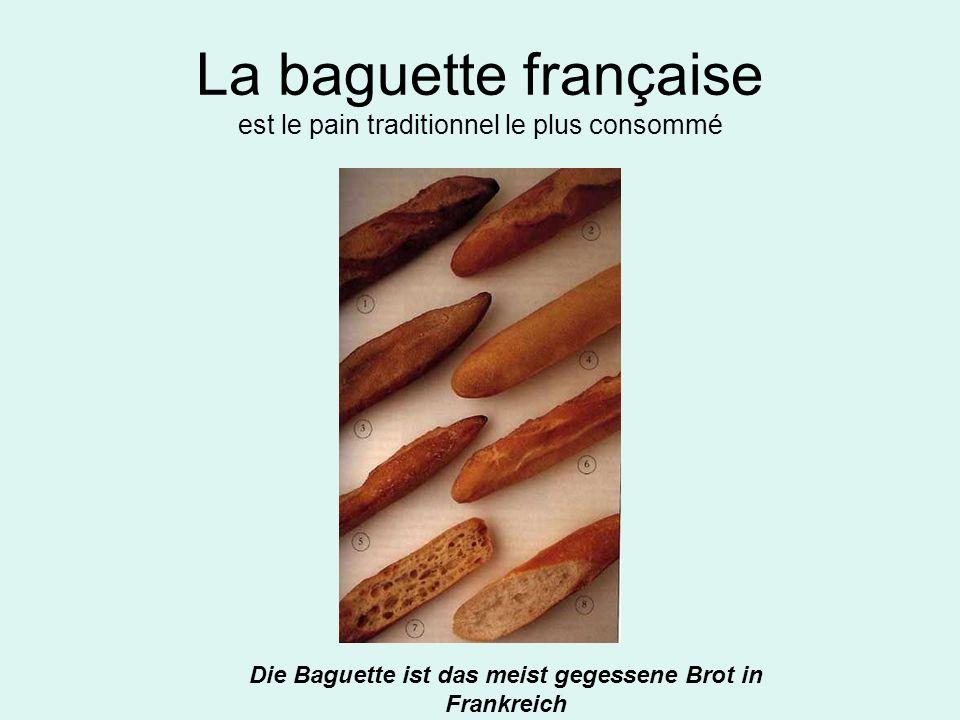La baguette française est le pain traditionnel le plus consommé Die Baguette ist das meist gegessene Brot in Frankreich
