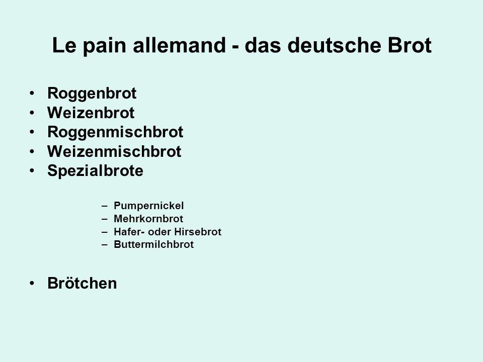 Le pain allemand - das deutsche Brot Roggenbrot Weizenbrot Roggenmischbrot Weizenmischbrot Spezialbrote –Pumpernickel –Mehrkornbrot –Hafer- oder Hirse