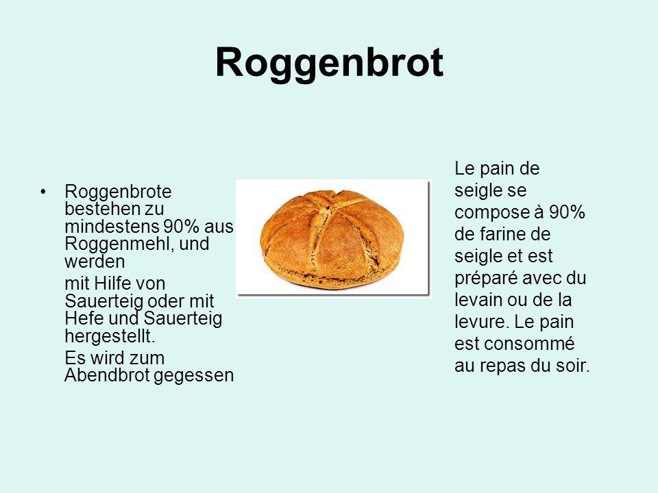 Roggenbrot Roggenbrote bestehen zu mindestens 90% aus Roggenmehl, und werden mit Hilfe von Sauerteig oder mit Hefe und Sauerteig hergestellt. Es wird
