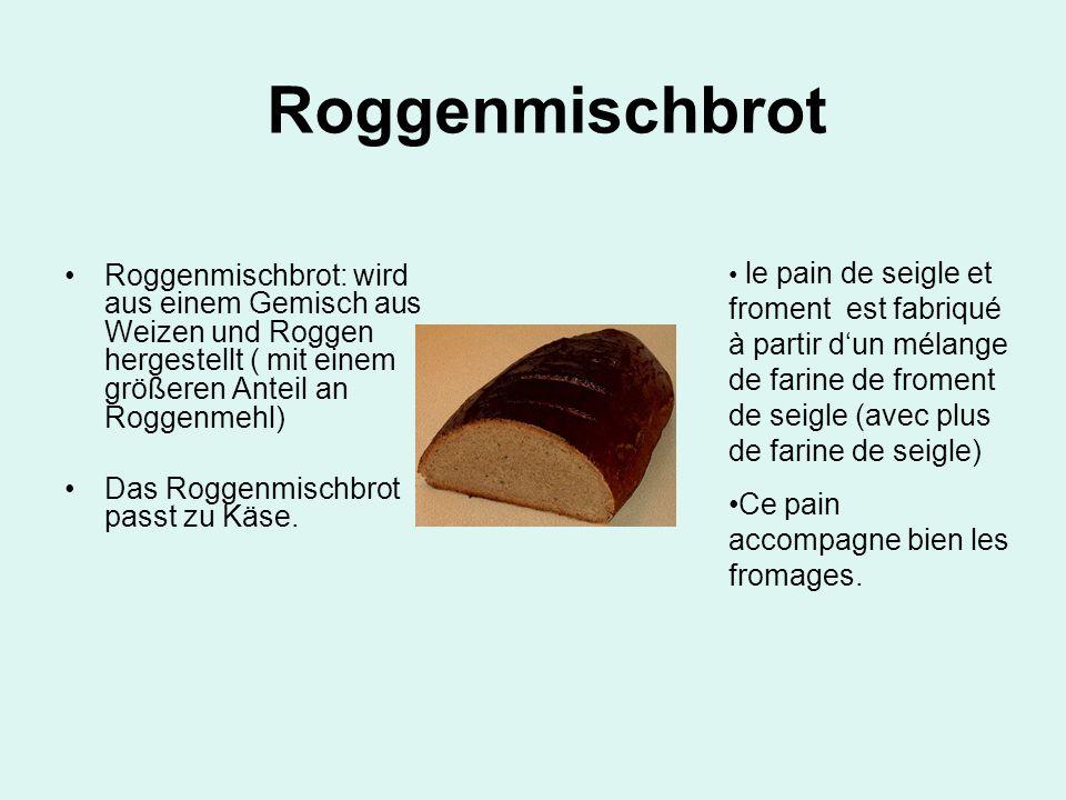 Roggenmischbrot: wird aus einem Gemisch aus Weizen und Roggen hergestellt ( mit einem größeren Anteil an Roggenmehl) Das Roggenmischbrot passt zu Käse