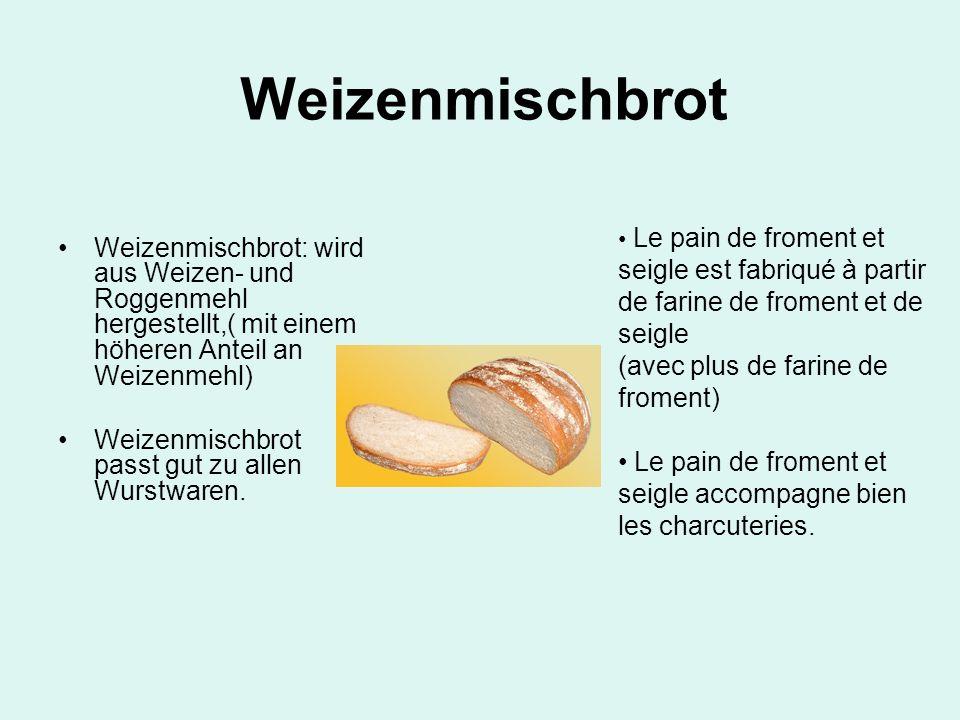Weizenmischbrot: wird aus Weizen- und Roggenmehl hergestellt,( mit einem höheren Anteil an Weizenmehl) Weizenmischbrot passt gut zu allen Wurstwaren.