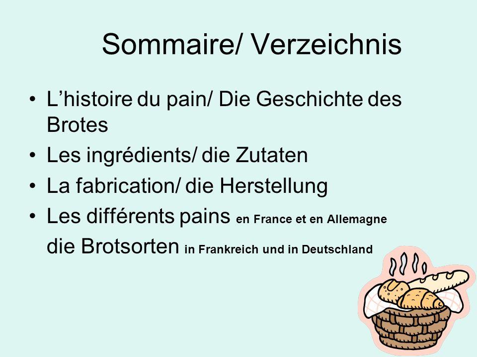 Sommaire/ Verzeichnis Lhistoire du pain/ Die Geschichte des Brotes Les ingrédients/ die Zutaten La fabrication/ die Herstellung Les différents pains e
