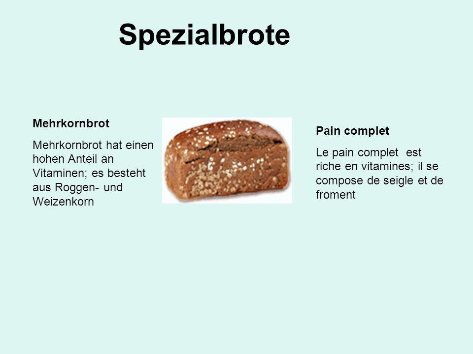 Spezialbrote Mehrkornbrot Mehrkornbrot hat einen hohen Anteil an Vitaminen; es besteht aus Roggen- und Weizenkorn Pain complet Le pain complet est ric