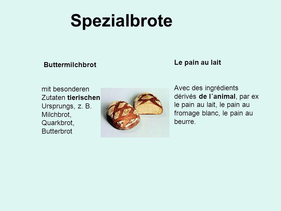 Spezialbrote mit besonderen Zutaten tierischen Ursprungs, z. B. Milchbrot, Quarkbrot, Butterbrot Buttermilchbrot Le pain au lait Avec des ingrédients