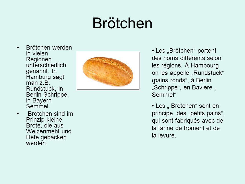 Brötchen Brötchen werden in vielen Regionen unterschiedlich genannt. In Hamburg sagt man z.B. Rundstück, in Berlin Schrippe, in Bayern Semmel. Brötche