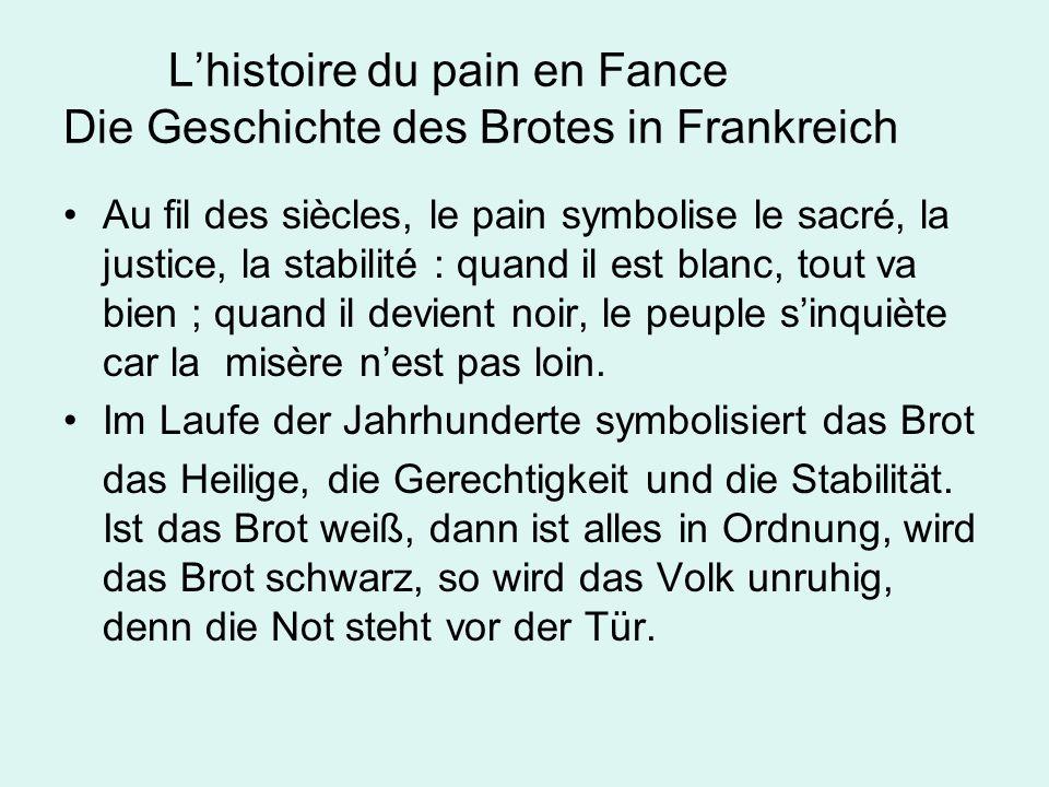 Lhistoire du pain en Fance Die Geschichte des Brotes in Frankreich Au fil des siècles, le pain symbolise le sacré, la justice, la stabilité : quand il