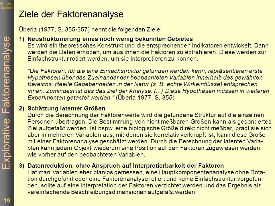 Explorative Faktorenanalyse 19 Axel Stender 1)Neustrukturierung eines noch wenig bekannten Gebietes Es wird ein theoretisches Konstrukt und die entspr