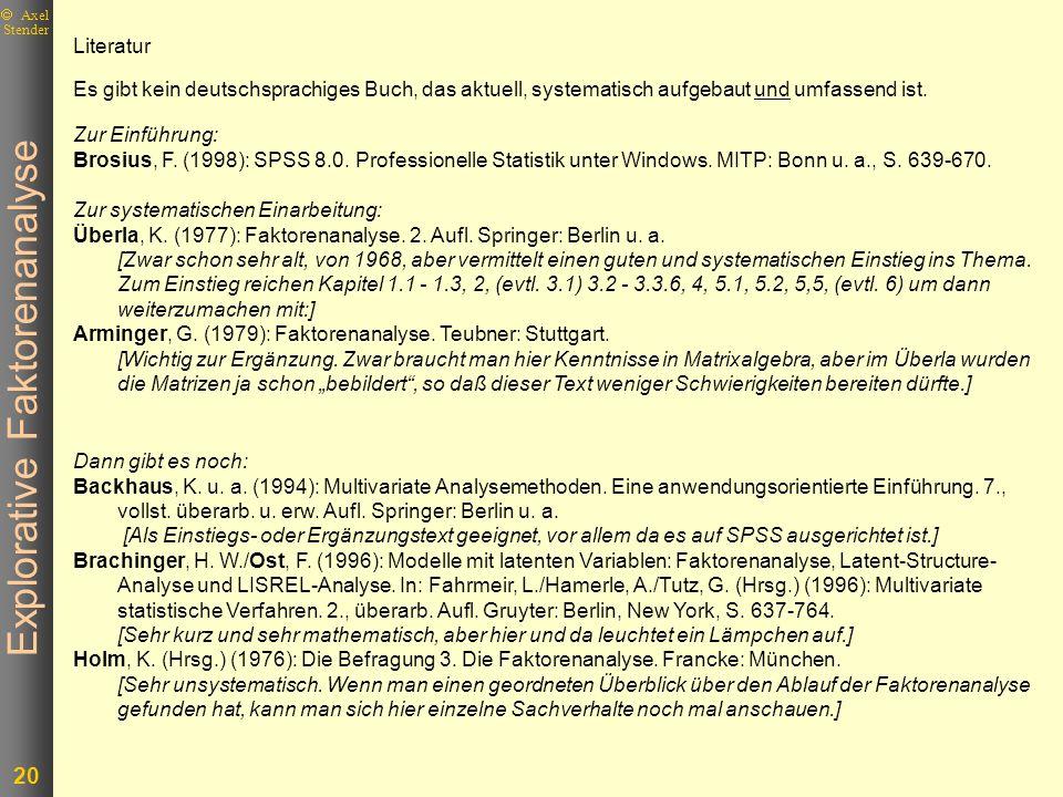 Explorative Faktorenanalyse 20 Axel Stender Literatur Dann gibt es noch: Backhaus, K. u. a. (1994): Multivariate Analysemethoden. Eine anwendungsorien