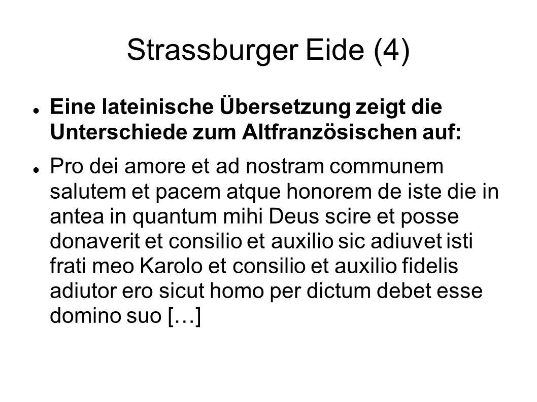 Strassburger Eide (4) Eine lateinische Übersetzung zeigt die Unterschiede zum Altfranzösischen auf: Pro dei amore et ad nostram communem salutem et pa