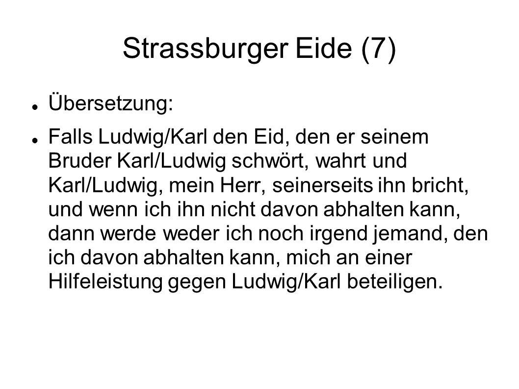 Strassburger Eide (7) Übersetzung: Falls Ludwig/Karl den Eid, den er seinem Bruder Karl/Ludwig schwört, wahrt und Karl/Ludwig, mein Herr, seinerseits