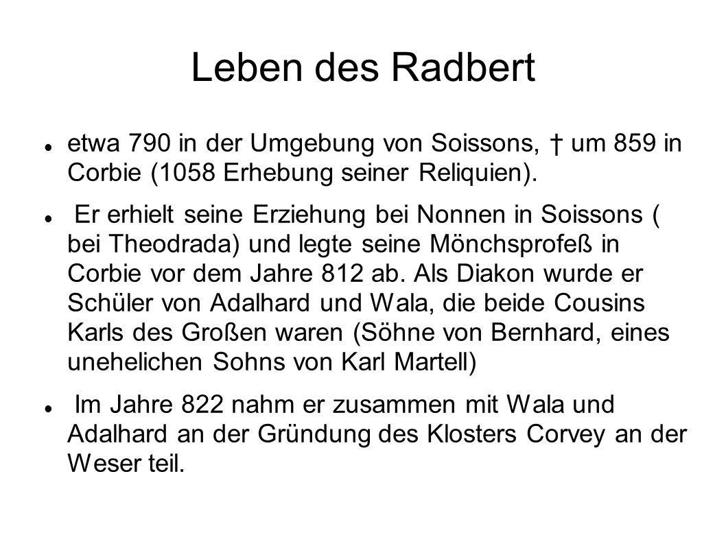 Leben des Radbert (2) Um 831 schrieb er auf Bitten von Abt Warin für dessen Mönche eine Schrift über das Altarssakrament »De corpore et sanguine Domini«, von dem bald Auszüge unter dem Namen Augustinus zirkulierten.